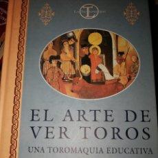 Libros: EL ARTE DE VER TOROS. UNA TOROMAQUIA EDUCATIVA. Lote 114493351