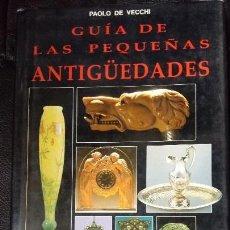 Libros: GUIA DE LAS PEQUEÑAS ANTIGUEDADES ( PLATAS.CERAMICAS.CRISTALES.JOYAS.RELOJES.BASTONES.ESTILOGRAFICA. Lote 115710435