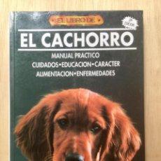 Libros: EL CACHORRO. MANUAL PRÁCTICO, CUIDADOS, EDUCACIÓN, CARÁCTER, ALIMENTACIÓN, ENFERMEDADES.. Lote 121859523