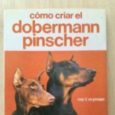 Libros: CÓMO CRIAR EL DÓBERMAN PINSCHER.. Lote 121864347
