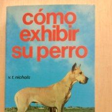 Libros: CÓMO EXHIBIR SU PERRO. . Lote 121890955
