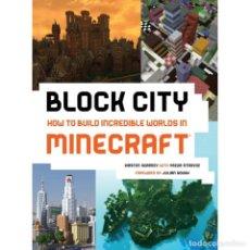 Libros: BLOCK CITY: CONSTRUYE MUNDOS INCREÍBLES EN MINECRAFT. Lote 126286067