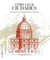 CÓMO LEER CIUDADES : UNA GUÍA DE ARQUITECTURA URBANA (Libros Nuevos - Bellas Artes, ocio y coleccionismo - Otros)