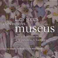 Libros: FONTBONA, F., ET AL.: LES JOIES DELS NOSTRES MUSEUS. ART EN ELS MUSEUS LOCALS DE LA PROVINCIA DE BAR. Lote 131742378