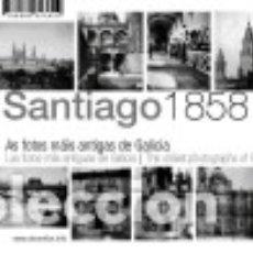 Libros: SANTIAGO 1858 : LAS FOTOS MÁS ANTIGUAS DE GALICIA. Lote 133532361