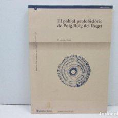 Libros: LIBRO EL POBLAT PROTOHISTORIC DE PUIG ROIG DEL ROGET - CATALA. Lote 135762330