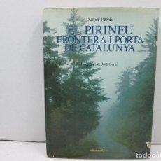 Libros: LIBRO EL PIRINEU FRONTERA I PORTA DE CATALUNYA - CATALA. Lote 135763066