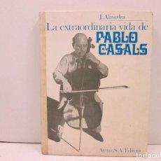 Libros: LIBRO LA EXTRAORDINARIA VIDA DE PABLO CASALS - J.ALAVEDRA. Lote 135765470