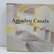 Libros: LIBRO AMADEU CASALS AQUAREL.LES - JOSEP M. CADENA. Lote 135776602
