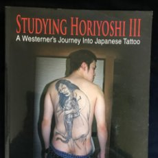 Libros: STUDYING HORIYOSHI III, A WESTERNER'S JOURNEY INTO JAPANESSA TATTOO, EN INGLES.. Lote 139853186