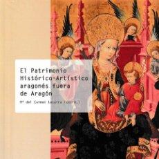 Libros: EL PATRIMONIO HISTÓRICO-ARTÍSTICO ARAGONÉS FUERA DE ARAGÓN (Mª C. LACARRA) I.F.C. 2018. Lote 178827398