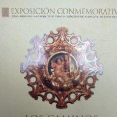 Libros: LIBRO CATÁLOGO EXPOSICIÓN LOS CAMINOS DE LA LUZ. ALBACETE. Lote 143038094