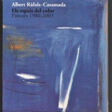 Libros: ALBERT RÀFOLS-CASAMADA ELS ESPAIS DEL COLOR PINTURA 1980-2003 EXPOSICIÓN TECLA SALA PLASTIFICADO. Lote 146241438