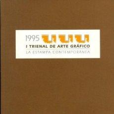 Libros: 1995. I TRIENAL DE ARTE GRÁFICO. LA ESTAMPA CONTEMPORÁNEA. Lote 147386806