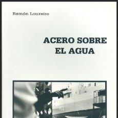 Libros: LIBRO ACERO SOBRE EL AGUA....DE RAMÓN LOUREIRO....EDITADO EN 1991. Lote 149538738