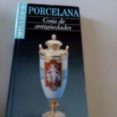 Libros: PORCELANA. GUÍA DE ANTIGÜEDADES.. Lote 151607228