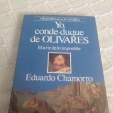 Libros: YO CONDE DUQUE DE OLIVARES - EL ARTE DE LO IMPOSIBLE - EDUARDO CHAMORRO. Lote 155782700