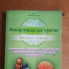 Libros: BUSCAR TRABAJO POR INTERNET: PLAN DE ACCION EN 30 DIAS SANCHEZ-ALARCOS, GLOBAL MARKETING 2011 220PP. Lote 157398110