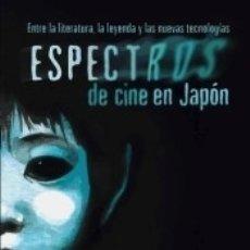 Libros: ESPECTROS DE CINE EN JAPÓN: ENTRE LA LITERATURA, LA LEYENDA Y LAS NUEVAS TECNOLOGÍAS. Lote 164563234