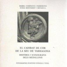 Libros: LIBRO. EL CADIRAT DE COR DE LA SEU DE TARRAGONA. HISTORIA I ICONOGRAFIA DELS MEDALLONS. Lote 165361922