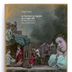 Libros: LIBRO LA NAVIDAD EN ESPAÑA EN EL SIGLO XIX. EL NACIMIENTO Y SUS TRADICIONES. ÁNGEL PEÑA. 2016. Lote 241130620