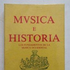 Libros: MÚSICA E HISTORIA. LOS FUNDAMENTOS DE LA MÚSICA OCCIDENTAL – JOAQUIN ARNAU AMO. Lote 167123372