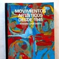Libros: MOVIMIENTOS ARTÍSTICOS DESDE 1945 – EDUARD LUCIE-SMITH. Lote 172239998