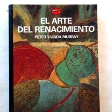 Libros: EL ARTE DEL RENACIMIENTO – PETER Y LINDA MURRAY. Lote 172240117