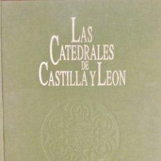 Libros: LAS CATEDRALES DE CASTILLA Y LEÓN. REF: AX405.. Lote 175855233