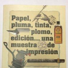 Libros: 2018 - CATÁLOGO DE LA EXPOSICIÓN PAPEL, PLUMA, TINTA, PLOMO, EDICIÓN... UNA MUESTRA DE IMPRESIÓN. Lote 177272377