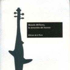 Libros: MANOLO MILLARES, LA ATRACCIÓN DEL HORROR. Lote 179247961