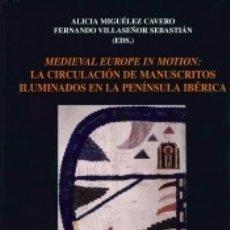 Libros: MEDIEVAL EUROPE IN MOTION: LA CIRCULACIÓN DE MANUSCRITOS ILUMINADOS EN LA PENÍNSULA IBÉRICA. Lote 179252106