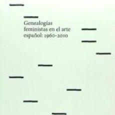 Libros: GENEALOGÍAS FEMINISTAS EN EL ARTE ESPAÑOL, 1960-2010. Lote 179393507