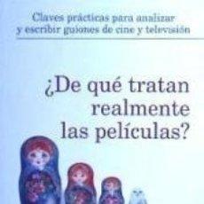 Libros: CLAVES PRÁCTICAS PARA ANALIZAR Y ESCRIBIR GUIONES DE CINE Y TELEVISIÓN ¿ DE QUÉ TRATAN REALMENTE. Lote 179399590