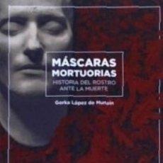 Libros: MÁSCARAS MORTUORIAS. HISTORIA DEL ROSTRO ANTE LA MUERTE. Lote 180899023