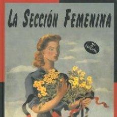 Libros: LA SECCIÓN FEMENINA. DE CUANDO A LA MUJER ESPAÑOLA SE LE PEDÍA SER HOGAREÑA, PATRIOTA, OBEDIENTE, DI. Lote 182574378