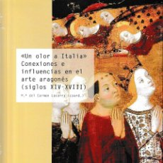 Libros: UN OLOR A ITALIA. CONEXIONES E INFLUENCIAS EN EL ARTE ARAGONÉS S. XIV-XVIII (LACARRA) I.F.C. 2019. Lote 184968248
