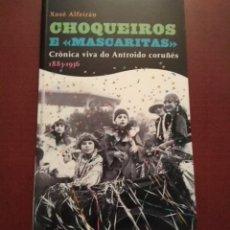 Libros: CHOQUEIROS E MASCARITAS - XOSÉ ALFEIRÁN. Lote 188610568