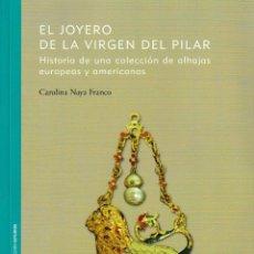 Libros: EL JOYERO DE LA VIRGEN DEL PILAR (CAROLINA NAYA FRANCO) I.F.C. 2019. Lote 193115885