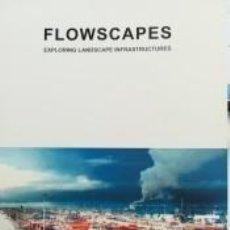 Libros: FLOWSCAPES. EXPLORING LANDSCAPE INFRASTRUCTURES. Lote 194248287