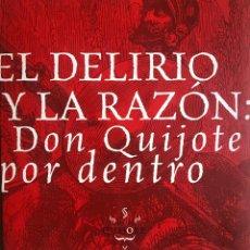 Libros: EL DELIRIO Y LA RAZÓN: DON QUIJOTE POR DENTRO. Lote 194944067