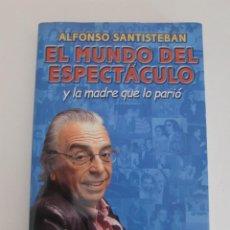 Libros: LIBRO EL MUNDO DEL ESPECTACULO Y LA MADRE QUE LO PARIO / ALFONSO SANTISTEBAN. Lote 195502438