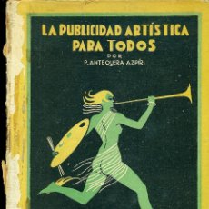 Libros: LA PUBLICIDAD ARTÍSTICA PARA TODOS, PEDRO ANTEQUERA AZPIRI. Lote 196981802