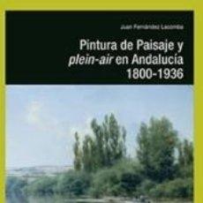 Libri: PINTURA DE PAISAJE Y PLEIN-AIR EN ANDALUCÍA. 1800-1936. Lote 197717503