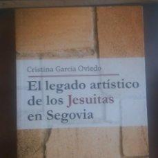 Libros: EL LEGADO ARTISTICO DE LOS JESUITAS EN SEGOVIA. FIRMA Y DEDICATORIA DE LA AUTORA.GARCIA OVIEDO CRIST. Lote 198563100