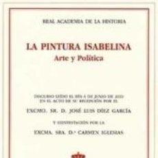 Libros: LA PINTURA ISABELINA. ARTE Y POLÍTICA.. Lote 198984817