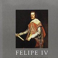 Libros: FELIPE IV EL HOMBRE Y SU REINADO CENTRO DE ESTUDIOS EUROPA HISPÁNICA 2005 . Lote 199449631