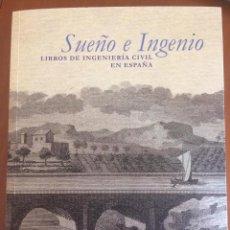 Livros: CATÁLOGO: SUEÑO E INGENIO. LIBROS DE INGENIERÍA CIVIL EN ESPAÑA. Lote 200818645