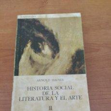 Libros: HISTORIA SOCIAL DE LA LITERATURA Y EL ARTE II. Lote 201790607