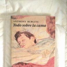 Libros: TODO SOBRE LA CAMA, ANTHONU BURGESS. Lote 205432913